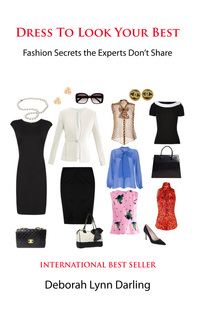 Dress To Look Your Best - Fashion Secrets the Experts Don't Share by Deborah Darling